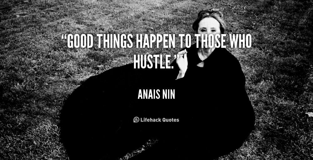 quote-Anais-Nin-good-things-happen-to-those-who-hustle-88907